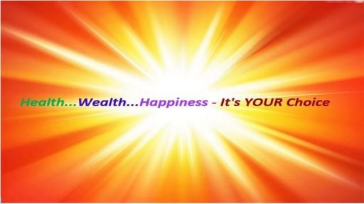 health.wealth.happiness.its.your.choice